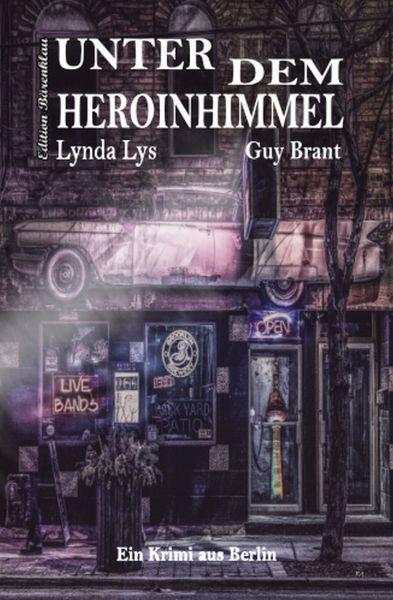 Unter dem Heroinhimmel: Ein Berlin-Krimi