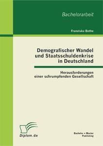 Demografischer Wandel und Staatsschuldenkrise in Deutschland: Herausforderungen einer schrumpfenden