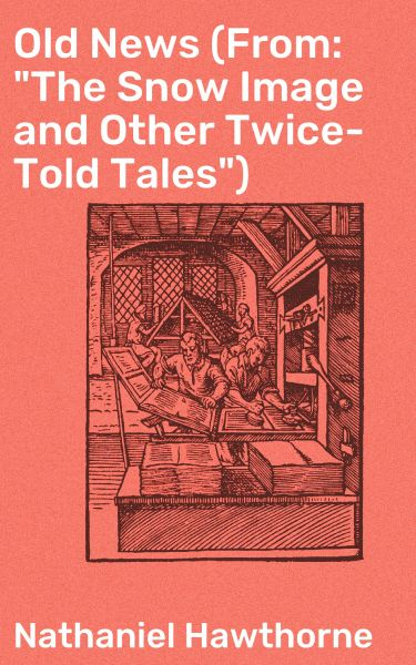 """Old News (From: """"The Snow Image and Other Twice-Told Tales"""")"""