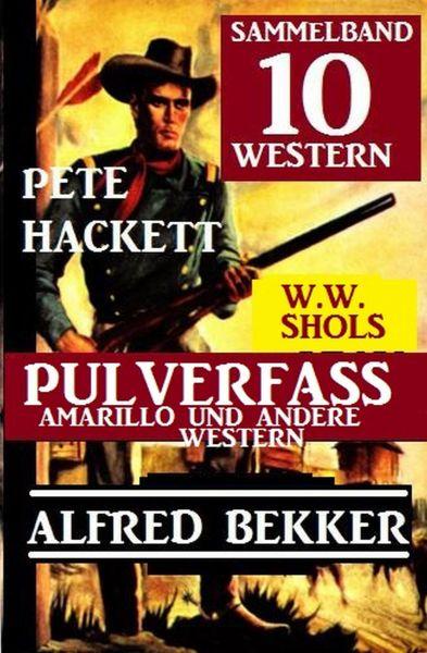 Sammelband 10 Western: Pulverfasss Amarillo und andere Western