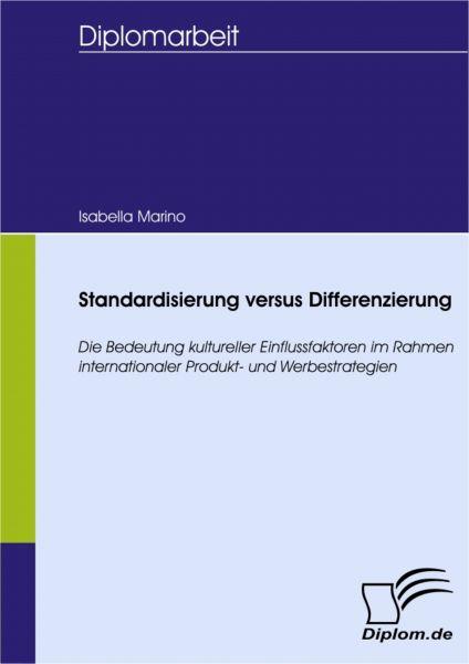 Standardisierung versus Differenzierung: Die Bedeutung kultureller Einflussfaktoren im Rahmen intern