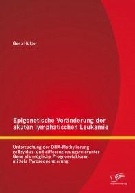 Epigenetische Veränderung der akuten lymphatischen Leukämie: Untersuchung der DNA-Methylierung zellz