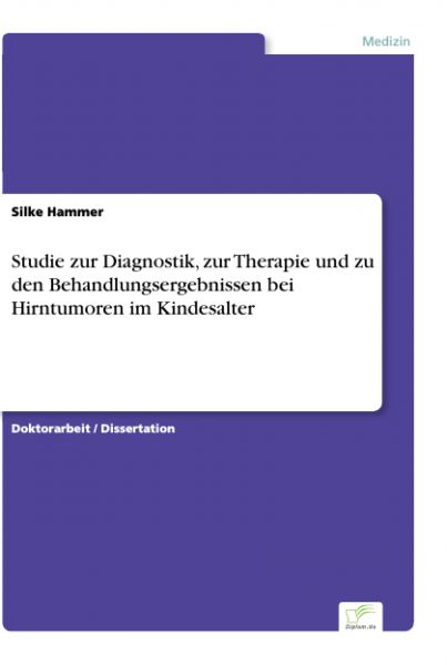Studie zur Diagnostik, zur Therapie und zu den Behandlungsergebnissen bei Hirntumoren im Kindesalter