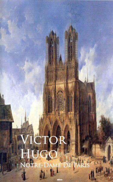 Notre-Dame De Paris or The Hunchback of Notre-Dame