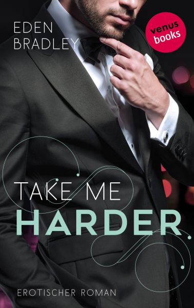 Take me harder: Ein Dark-Pleasure-Roman - Band 2