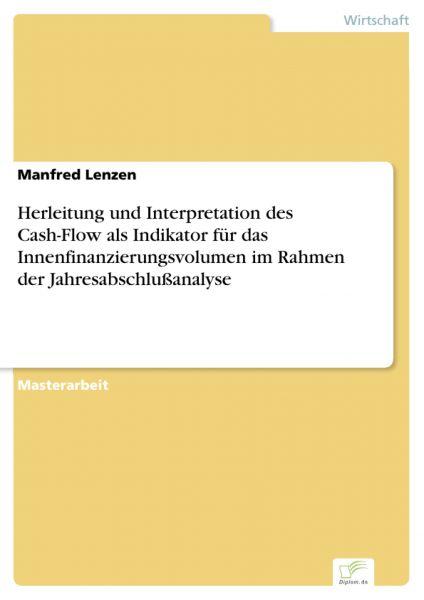 Herleitung und Interpretation des Cash-Flow als Indikator für das Innenfinanzierungsvolumen im Rahme