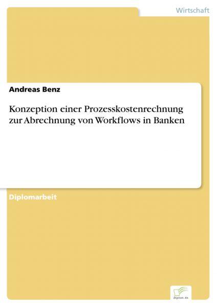 Konzeption einer Prozesskostenrechnung zur Abrechnung von Workflows in Banken