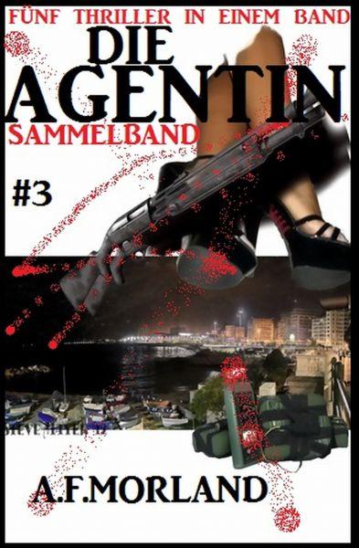 Die Agentin - Sammelband #3: Fünf Thriller in einem Band