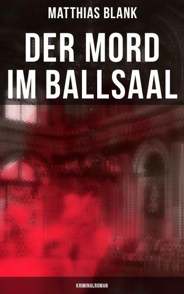 Der Mord im Ballsaal: Kriminalroman