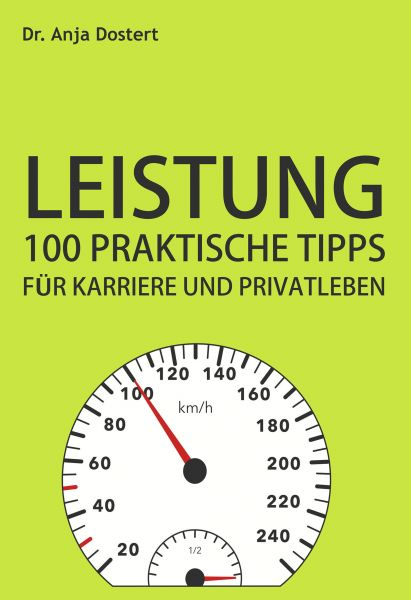 Leistung: 100 Praktische Tipps für Karriere und Privatleben