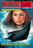 Perry Rhodan 2228: Der Bionische Kreuzer (Heftroman)