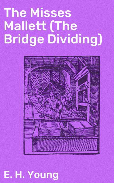 The Misses Mallett (The Bridge Dividing)