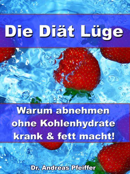 Die Diät Lüge – Warum abnehmen ohne Kohlenhydrate krank und fett macht!