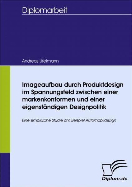 Imageaufbau durch Produktdesign im Spannungsfeld zwischen einer markenkonformen und einer eigenständ