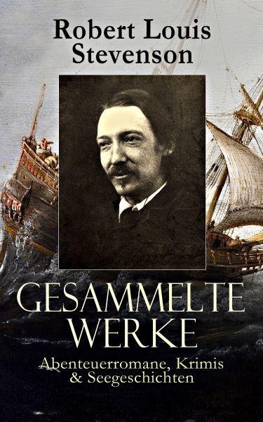 Gesammelte Werke: Abenteuerromane, Krimis & Seegeschichten