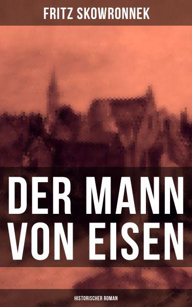 Der Mann von Eisen (Historischer Roman)