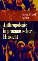 Anthropologie in pragmatischer Hinsicht (Vollständige Ausgabe)
