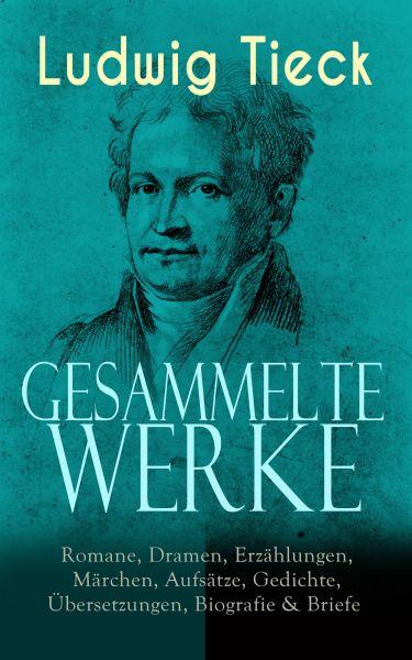 Gesammelte Werke: Romane, Dramen, Erzählungen, Märchen, Aufsätze, Gedichte, Übersetzungen, Biografie