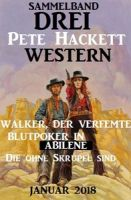 Drei Pete Hackett Western Januar 2018: Walker der Verfemte/Blutpoker in Abilene/Die ohne Skrupel sin