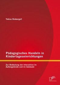 Pädagogisches Handeln in Kindertageseinrichtungen: Zur Bedeutung der Interaktion im Außengelände und