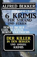 Sammelband 6 Krimis: Der Killer in den Bergen und andere Krimis für Strand und Urlaub