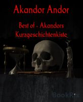 Best of - Akandors Kurzgeschichtenkiste