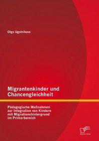 Migrantenkinder und Chancengleichheit: Pädagogische Maßnahmen zur Integration von Kindern mit Migrat