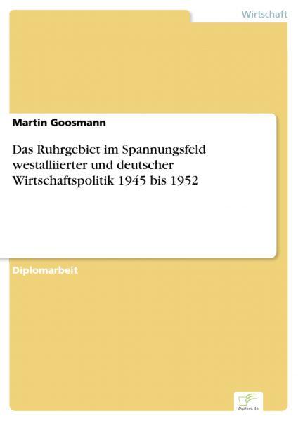 Das Ruhrgebiet im Spannungsfeld westalliierter und deutscher Wirtschaftspolitik 1945 bis 1952