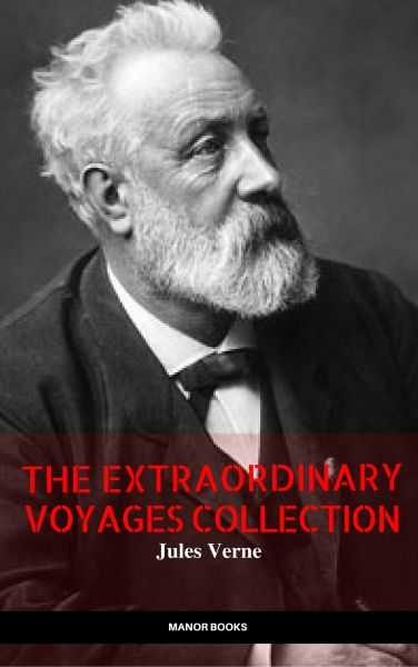 Jules Verne: The Extraordinary Voyages Collection (The Greatest Writers of All Time)