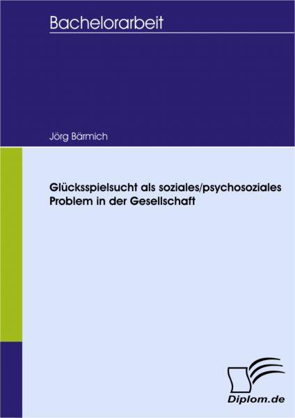 Glücksspielsucht als soziales/psychosoziales Problem in der Gesellschaft