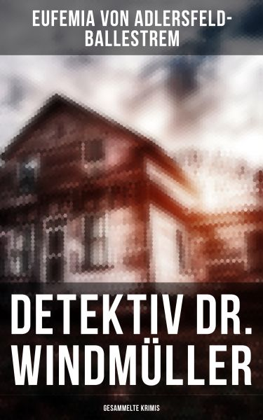 Detektiv Dr. Windmüller: Gesammelte Krimis