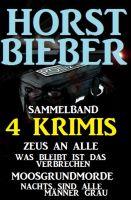 Sammelband 4 Horst Bieber Krimis: Zeus an alle / Was bleibt ist das Verbrechen / Moosgrundmorde / Na