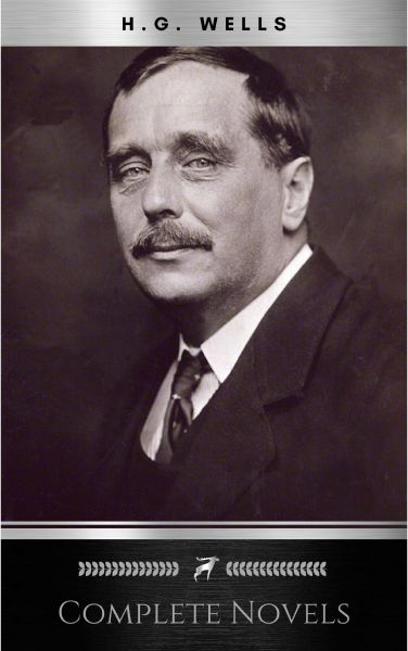 The Complete Novels of H. G. Wells (Over 55 Works: The Time Machine, The Island of Doctor Moreau, Th