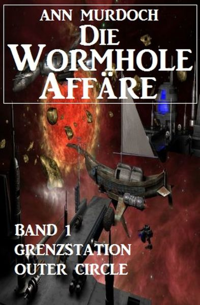 Die Wormhole-Affäre - Band 1 Grenzstation Outer Circle