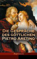 Die Gespräche des göttlichen Pietro Aretino (Ragionamenti)