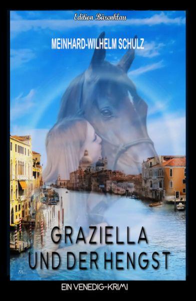 Graziella und der Hengst: Venedig-Krimi