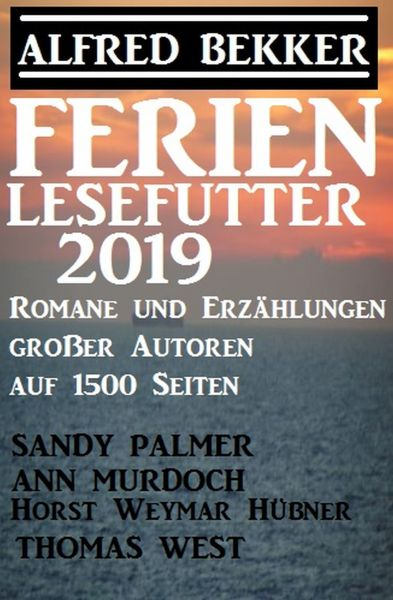 Ferien Lesefutter 2019 – Romane und Erzählungen großer Autoren auf 1500 Seiten