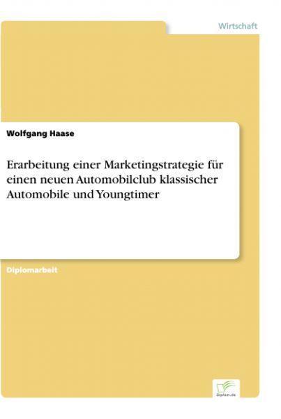 Erarbeitung einer Marketingstrategie für einen neuen Automobilclub klassischer Automobile und Youngt
