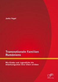 Transnationale Familien Rumäniens: Wie Kinder und Jugendliche die Arbeitsmigration ihrer Eltern erle
