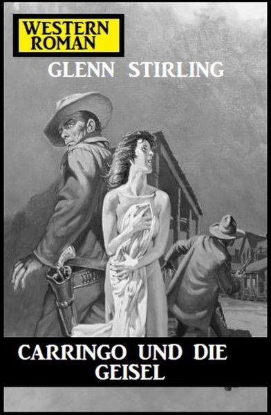 Carringo und die Geisel: Western-Roman