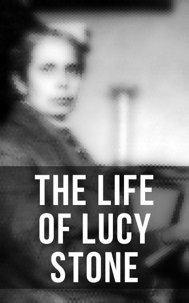 The Life of Lucy Stone