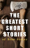 The Greatest Short Stories of Bram Stoker