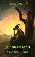 The Night Land (Best Navigation, Active TOC) (Prometheus Classics)