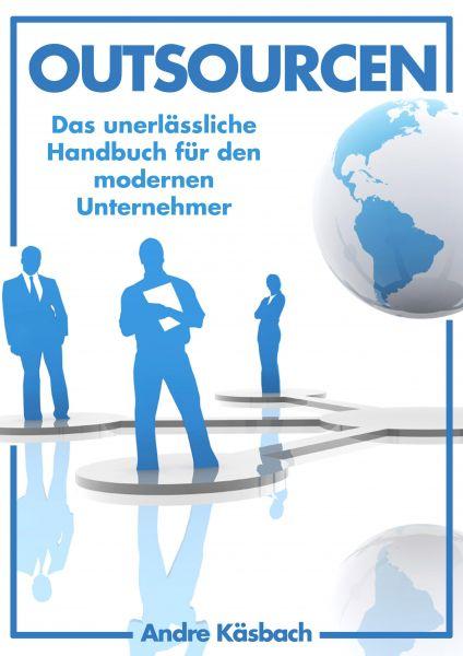 Outsourcen - Das unerlässliche Handbuch für den modernen Unternehmer