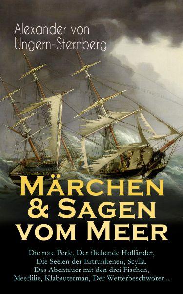 Märchen & Sagen vom Meer: Die rote Perle, Der fliehende Holländer, Die Seelen der Ertrunkenen, Scyll