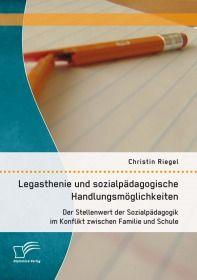 Legasthenie und sozialpädagogische Handlungsmöglichkeiten: Der Stellenwert der Sozialpädagogik im Ko