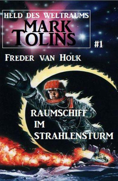Raumschiff im Strahlensturm: Mark Tolins - Held des Weltraums #1