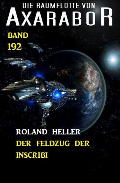 Der Feldzug der Inscribi: Die Raumflotte von Axarabor - Band 192