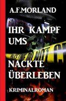 Ihr Kampf ums nackte Überleben: Kriminalroman