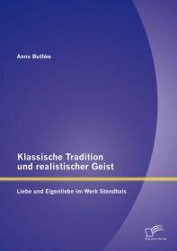 Klassische Tradition und realistischer Geist: Liebe und Eigenliebe im Werk Stendhals